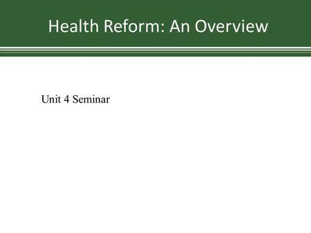 Health Reform: An Overview Unit 4 Seminar. The Decision The opinions spanned 193 pages, upholding the individual insurance mandate while reflecting a.