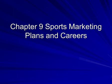 Chapter 9 Sports Marketing Plans and Careers. Objectives Explain the purpose and function of a marketing plan. Identify each element found in a marketing.