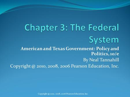 American and Texas Government: Policy and Politics, 10/e By Neal Tannahill 2010, 2008, 2006 Pearson Education, Inc.