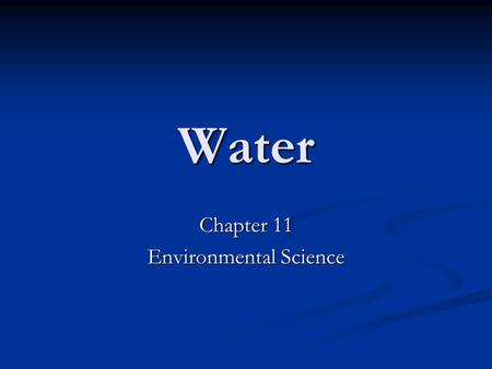 Water Chapter 11 Environmental Science. Global Water Distribution 71 % of Earth's surface is covered in water 71 % of Earth's surface is covered in water.