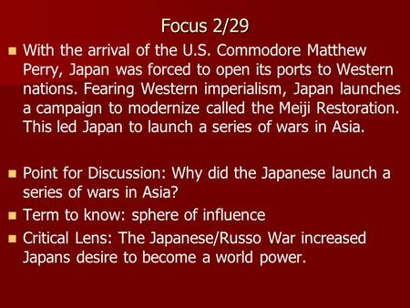 Focus 2/29 With the arrival of the U.S. Commodore Matthew Perry, Japan was forced to open its ports to Western nations. Fearing Western imperialism, Japan.