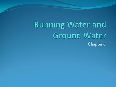 Chapter 6. Where is our water? Water Cycle Evaporation from the ocean and other water sources Precipitation over the ocean and land Water runs from high.