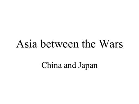 Asia between the Wars China and Japan. China 1911- Qing(Manchu) dynasty falls Republic Set up Sun Yixian(Sun Yat Sen) President 3 Principles of the People.