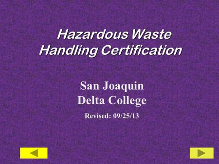 Hazardous Waste Handling Certification Hazardous Waste Handling Certification San Joaquin Delta College Revised: 09/25/13.