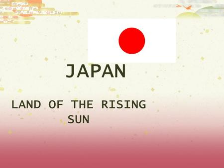 JAPAN LAND OF THE RISING SUN. FACTS  Continent of Asia  Capital of Japan is Tokyo  Population of Japan is 127,463,611 (July 2006 est.)  Japan Climate.