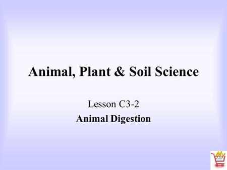 Animal, Plant & Soil Science Lesson C3-2 Animal Digestion.