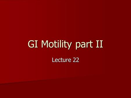 GI Motility part II Lecture 22. Learning objectives Types or patterns of motility in small intestine & functions of each type Types of motility in the.