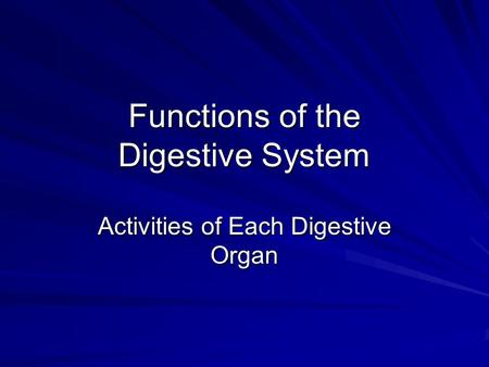Functions of the Digestive System Activities of Each Digestive Organ.