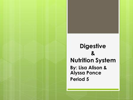 Digestive & Nutrition System By: Lisa Alison & Alyssa Ponce Period 5.