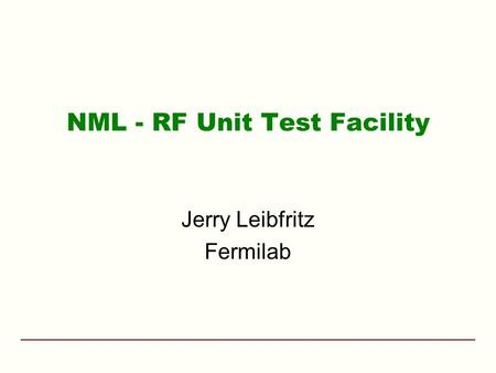 NML - RF Unit Test Facility Jerry Leibfritz Fermilab.