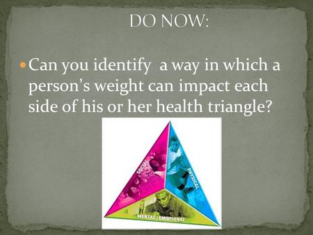 Can you identify a way in which a person ' s weight can impact each side of his or her health triangle?