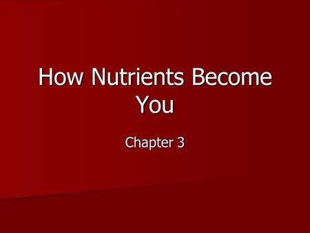 How Nutrients Become You Chapter 3. 1. What is your body's source of fuel and nutrients? Nutrients from food Nutrients from food.