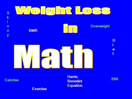 SkinnySkinny Overweight Calories DietDiet Exercise BMI BMR Harris Benedict Equation.