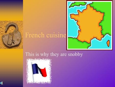 French cuisine This is why they are snobby History  Chauvet-Pont-d'Arc  Cave dwellers dated to 25,000 BC  Culinary Influences  Romans – 125 BC –