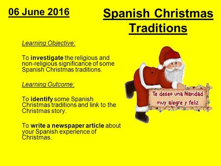 Spanish Christmas Traditions Learning Objective: To investigate the religious and non-religious significance of some Spanish Christmas traditions. Learning.