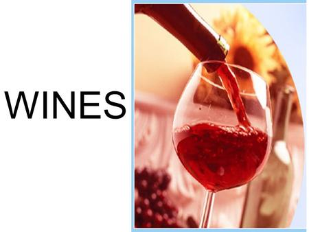WINES HISTORY Alcoholic beverage made by fermenting the juice of freshly gathered grapes Grapes – VITIS VINIFERA Out of almost 4000 grape varieties,