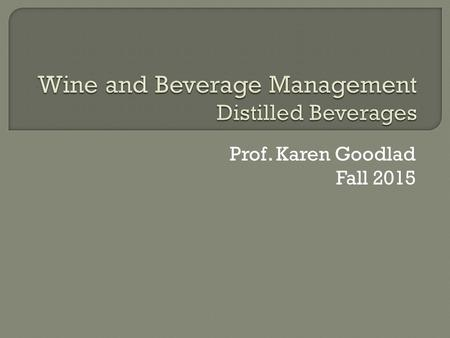 Prof. Karen Goodlad Fall 2015.  Attendance  OpenLab, a look into learning opportunities  Lecture Introduction to Distilled Beverages.