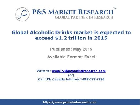 Global Alcoholic Drinks market is expected to exceed $1.2 trillion in 2015 Published: May 2015 Available Format: Excel Write to: