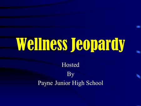 Wellness Jeopardy Hosted By Payne Junior High School.