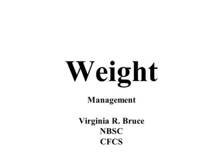 Weight Management Virginia R. Bruce NBSC CFCS. CALORIES CALORIES MEASURE FOOD ENERGY. 4 calories per gram in carbohydrates and protein 9 calories per.