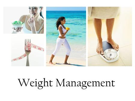 Weight Management. What are the hazards to being obese? High blood pressure Heart disease Certain types of cancer Records of life insurance companies.