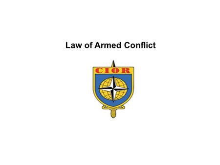 Law of Armed Conflict. Law of Armed Conflict (LOAC) International Humanitarian Law Laws of War ___________________________________________ Regulate hostilities.