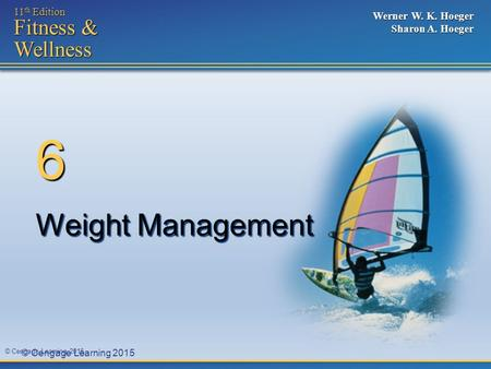 © Cengage Learning 2015 11 th Edition Fitness & Wellness Werner W. K. Hoeger Sharon A. Hoeger Weight Management 6.