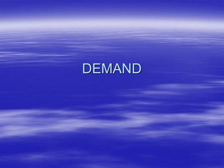 DEMAND. Law of Demand  An increase in a goods price causes a decrease in the quantity demanded and a decrease in a goods price causes an increase in.