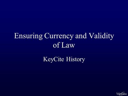 Ensuring Currency and Validity of Law KeyCite History.