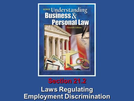 Laws Regulating Employment Discrimination Laws Regulating Employment Discrimination Section 21.2.