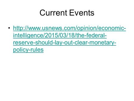 <strong>Current</strong> Events intelligence/2015/03/18/the-federal- reserve-should-lay-out-clear-monetary- policy-ruleshttp://www.usnews.com/opinion/economic-