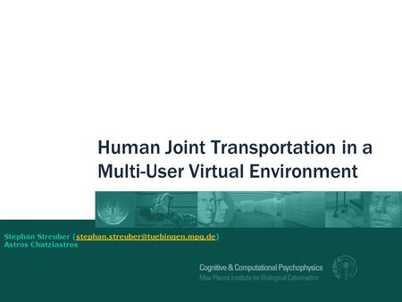 Human Joint Transportation in a Multi-User Virtual Environment Stephan Streuber Astros.