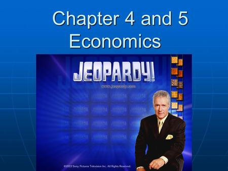 Chapter 4 and 5 Economics Chapter 4 and 5 Economics.