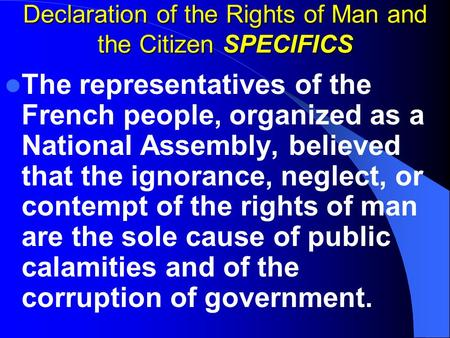 Declaration of the Rights of Man and the Citizen SPECIFICS The representatives of the French people, organized as a National Assembly, believed that the.