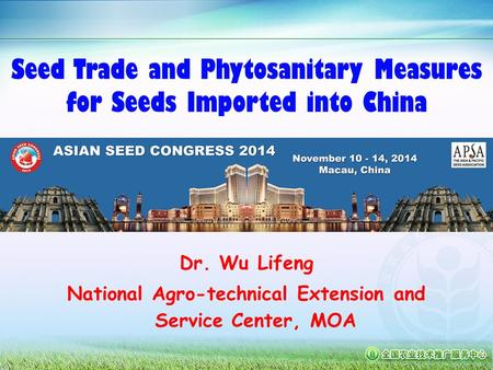 Seed Trade and Phytosanitary Measures for Seeds Imported into China Dr. Wu Lifeng National Agro-technical Extension and Service Center, MOA.