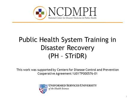 Public Health System Training in Disaster Recovery (PH – STriDR) This work was supported by Centers for Disease Control and Prevention Cooperative Agreement.