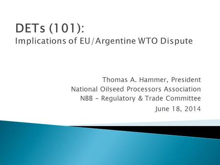 Thomas A. Hammer, President National Oilseed Processors Association NBB - Regulatory & Trade Committee June 18, 2014.
