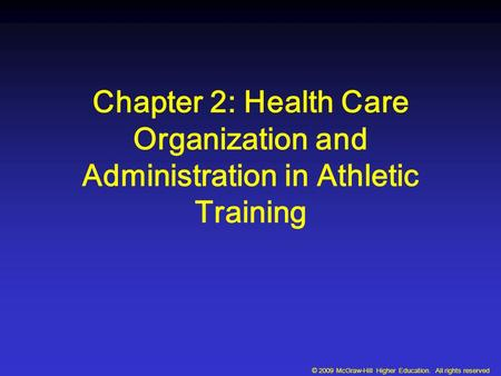 © 2009 McGraw-Hill Higher Education. All rights reserved Chapter 2: Health Care Organization and Administration in Athletic Training.