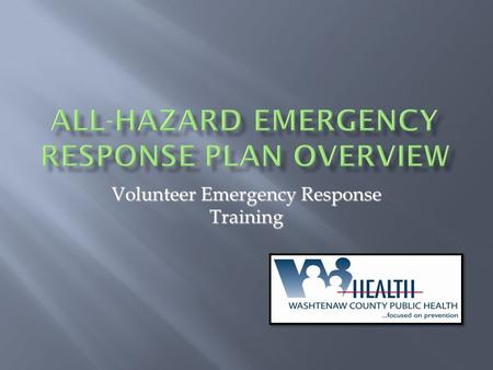 Volunteer Emergency Response Training.  What it is and who it serves  Identify major components  Recognize authorities and assigned personnel.