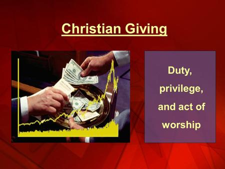 Christian Giving Duty, privilege, and act of worship.