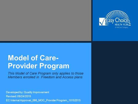 Model of Care- Provider Program This Model of Care Program only applies to those Members enrolled in Freedom and Access plans Developed by: Quality Improvement.