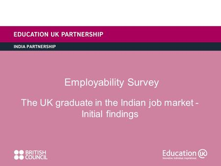 Employability Survey The UK graduate in the Indian job market - Initial findings.