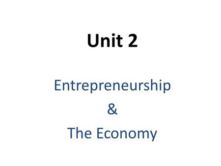 Unit 2 Entrepreneurship & The Economy. Economics Social science concerned with how people satisfy their demands for goods and services.