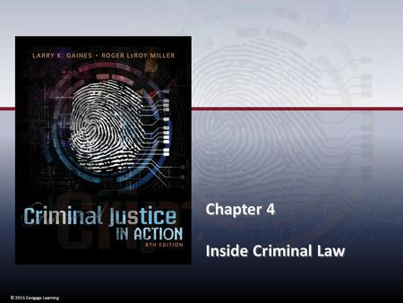 © 2015 Cengage Learning Chapter 4 Inside Criminal Law Chapter 4 Inside Criminal Law © 2015 Cengage Learning.