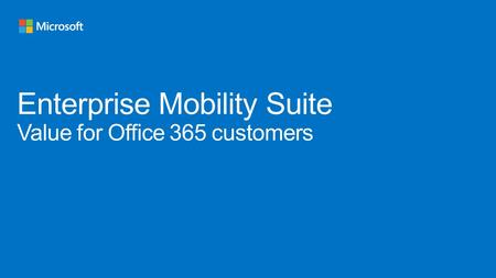 Why EMS? What benefit does EMS provide O365 customers Manage Mobile Productivity Increase IT ProductivitySimplify app delivery and deployment LOB Apps.