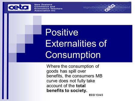 Positive Externalities of Consumption Where the consumption of goods has spill over benefits, the consumers MB curve does not fully take account of the.