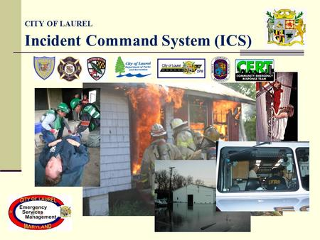 CITY OF LAUREL Incident Command System (ICS). National Incident Management System (NIMS) What is it and will it hurt you? CITY OF LAUREL Incident Command.