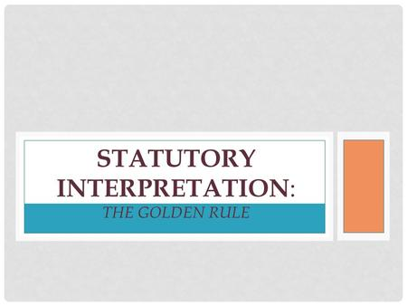 STATUTORY INTERPRETATION : THE GOLDEN RULE. LESSON OBJECTIVES All learners will be able to: Understand what the literal rule is. Understand the definition.
