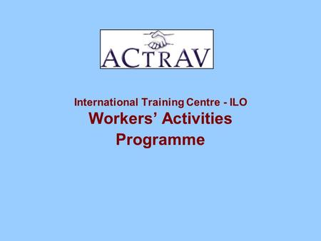 International Training Centre - ILO Workers' Activities Programme.