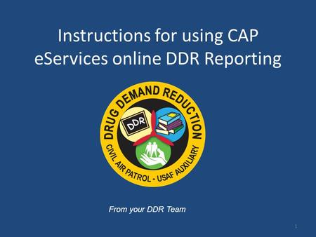 Instructions for using CAP eServices online DDR Reporting From your DDR Team 1.